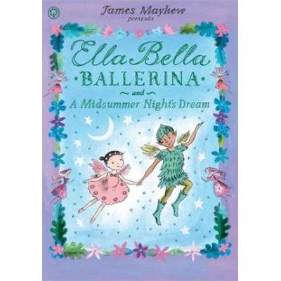 Ella Bella Ballerina and A Midsummer Night's Dream - James Mayhew