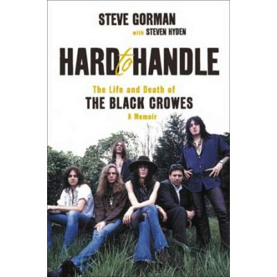 Hard to Handle: The Inside Story of the Black Crowes - Steve Gorman, Steven Hyden