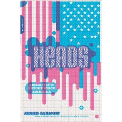 Heads: A Biography of Psychedelic America - Jesse Jarnow