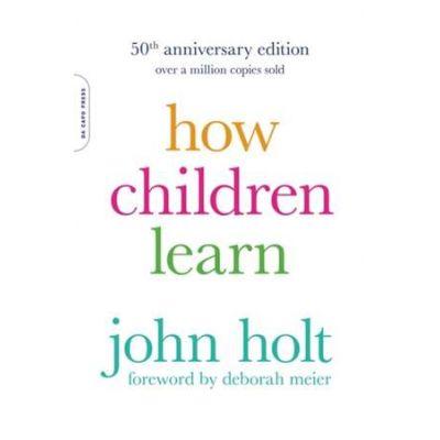 How Children Learn, 50th anniversary edition - John Holt