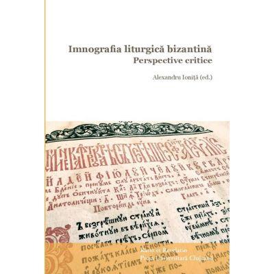 Imnografia liturgica bizantina. Perspective critice