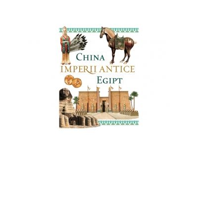 Imperii antice. China si Egipt