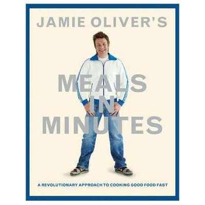 Jamie Oliver's Meals in Minutes: A Revolutionary Approach to Cooking Good Food Fast - Jamie Oliver