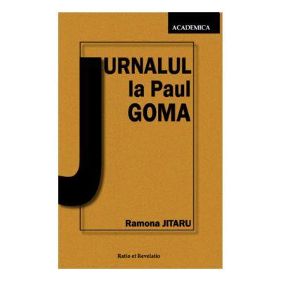 Jurnalul la Paul Goma. Revansa scriitorului - Ramona Jitaru