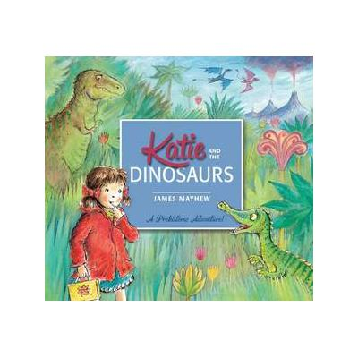 Katie: Katie and the Dinosaurs - James Mayhew