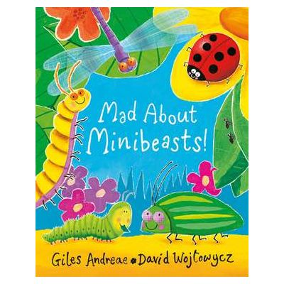 Mad About Minibeasts! - Giles Andreae