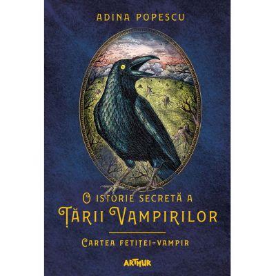 O istorie secreta a Tarii Vampirilor 2. Cartea fetitei-vampir - Adina Popescu