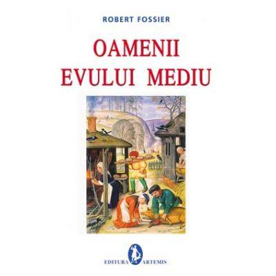 Oamenii Evului Mediu - Robert Fossier