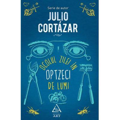 Ocolul zilei in optzeci de lumi - Julio Cortazar