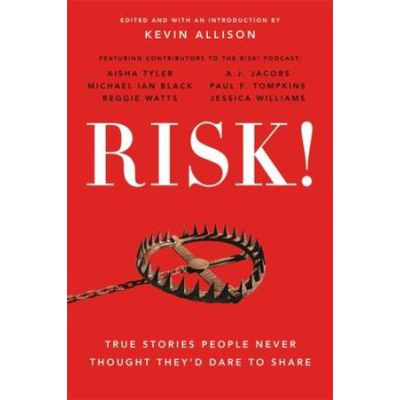 RISK!: True Stories People Never Thought They'd Dare to Share - Kevin Allison