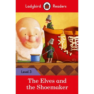 The Elves and the Shoemaker. Ladybird Readers Level 3