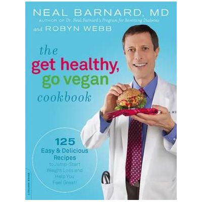 The Get Healthy, Go Vegan Cookbook: 125 Easy and Delicious Recipes to Jump-Start Weight Loss and Help You Feel Great - Neal Barnard, Robyn Webb