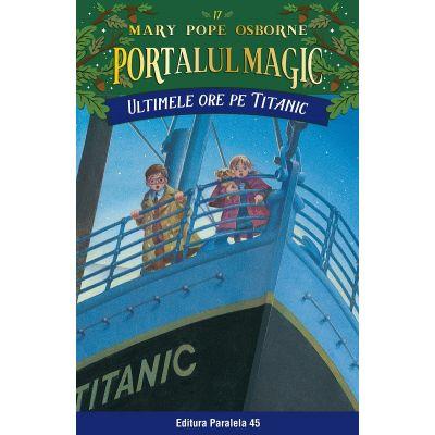 Ultimele ore pe Titanic. Portalul Magic nr. 17 - Mary Pope Osborne