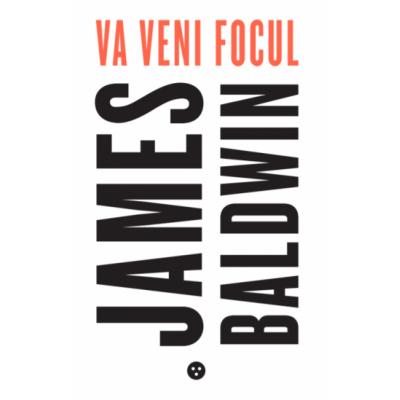Va veni focul - James Baldwin