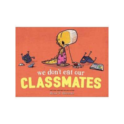 We Don't Eat Our Classmates - Ryan T. Higgins