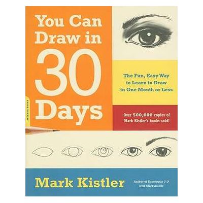 You Can Draw in 30 Days: The Fun, Easy Way to Learn to Draw in One Month or Less - Mark Kistler