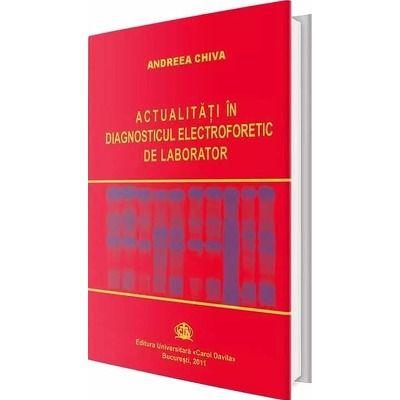 Actualitati in diagnosticul electroforetic de laborator - Andreea Chiva