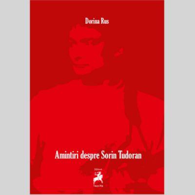 Amintiri despre Sorin Tudoran - Dorina Rus