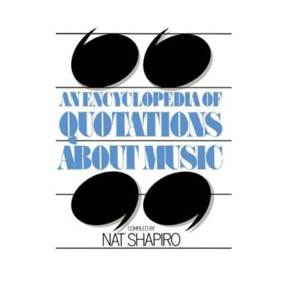 An Encyclopedia of Quotations About Music - Nat Shapiro