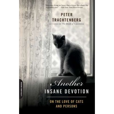 Another Insane Devotion: On the Love of Cats and Persons - Peter Trachtenberg