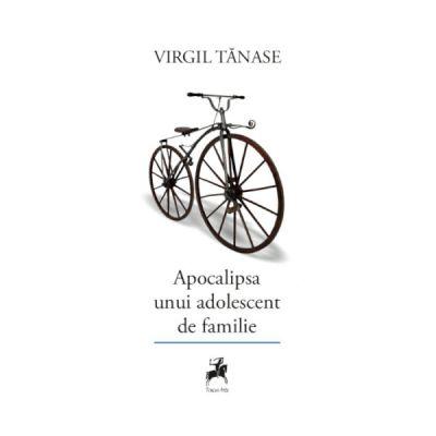 Apocalipsa unui adolescent de familie - Virgil Tanase