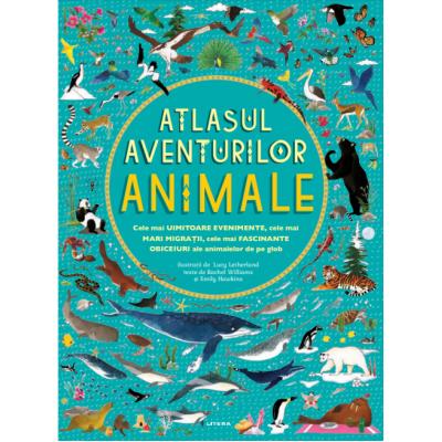 Atlasul aventurilor. Animale - Rachel Williams, Emily Hawkins