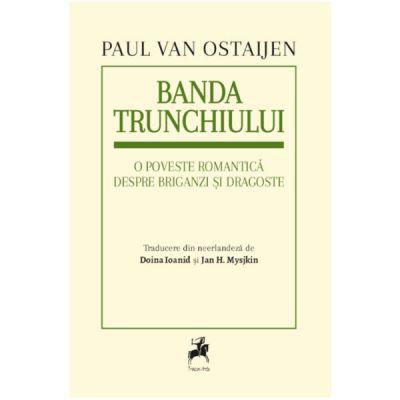 Banda trunchiului. O poveste romantica despre briganzi si dragoste - Paul Van Ostaijen
