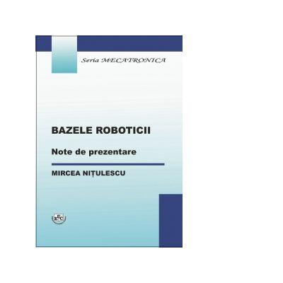 Bazele roboticii. Note de prezentare - Mircea Nitulescu