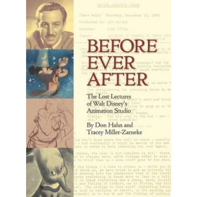Before Ever After: The Lost Lectures of Walt Disney's Animation Studio - Don Hahn, Tracey Miller-Zarneke