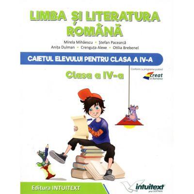 Caietul elevului Limba si Literatura Romana clasa a IV-a - Mirela Mihaescu, Stefan Pacearca, Anita Dulman, Crenguta Alexe, Otilia Brebenel