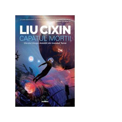 Capatul mortii (Seria Amintiri din trecutul Terrei, partea a III-a) - Liu Cixin