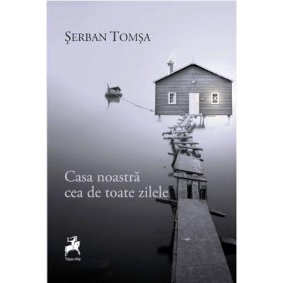 Casa noastra cea de toate zilele - de Serban Tomsa