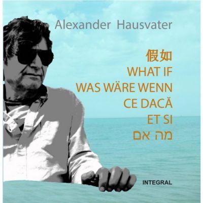 Ce daca - editie hexalingva - Alexander Hausvater