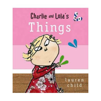 Charlie and Lola: Things - Lauren Child