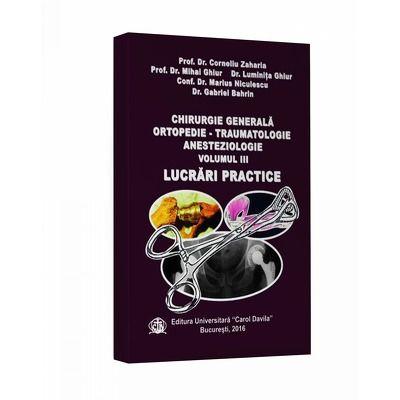 Chirurgie generala ortopedie. Traumatologie anesteziologie, volumul III - Corneliu Zaharia