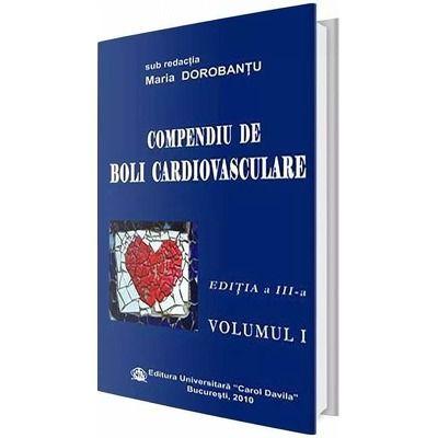 Compendiu de boli cardiovasculare. Volumul I. Editia a III-a - Maria Dorobantu