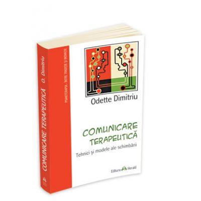 Comunicare terapeutica: Tehnici si modele ale schimbarii - Odette Dimitriu