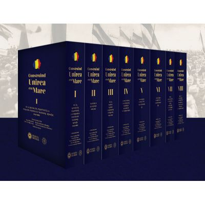 Construind Unirea cea Mare, 8 volume - Ioan Bolovan, Ioana-Mihaela Bonda, Ioan-Aurel Pop, Teodor Laurentiu Popescu, Ana Victoria Sima