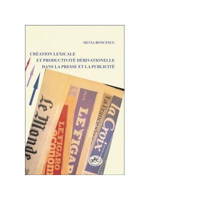 Creation lexicale et productivite derivattionnale dans la presse et la publicite - Silvia Boncescu