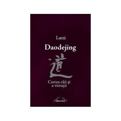 Daodejing. Cartea caii si a virtutii - Laozi