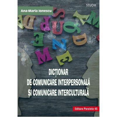 Dictionar de comunicare interpersonala si comunicare interculturala - Ana-Maria Ionescu