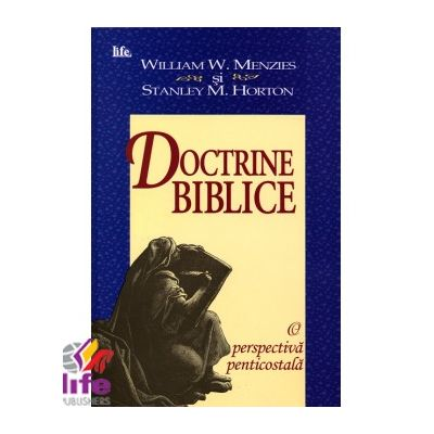 Doctrine biblice. O perspectiva penticostala - Stanley M. Horton, William W. Menzies