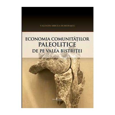 Economia comunitatilor paleolitice de pe Valea Bistritei. Perspectiva arheozoologica - Valentin Mircea Dumitrascu
