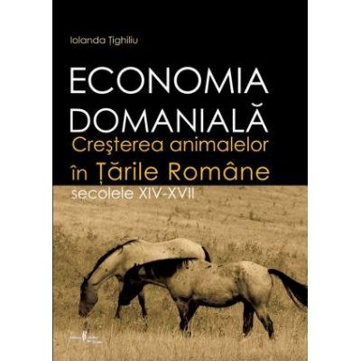 Economia domaniala. Cresterea animalelor in Tarile Romane. Secolele XIV-XVII - Iolanda Tighiliu
