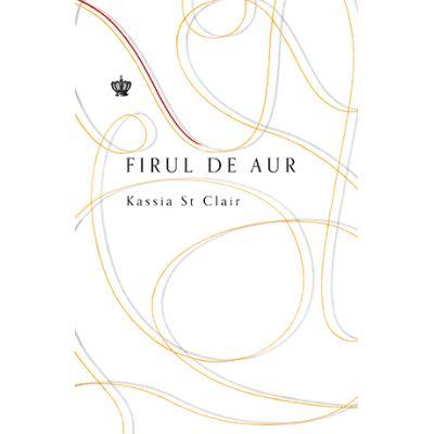 Firul de aur sau istoria lumii vazuta prin urechile acului - Kassia St Clair