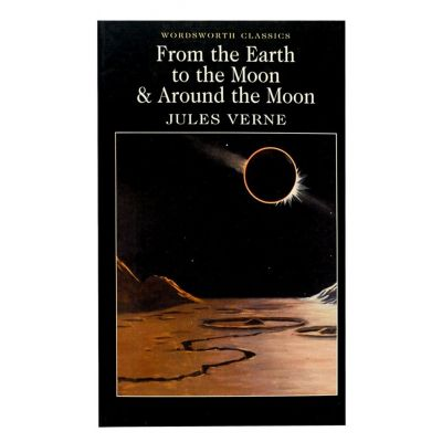 From The Earth To The Moon & Around The Moon - Jules Verne
