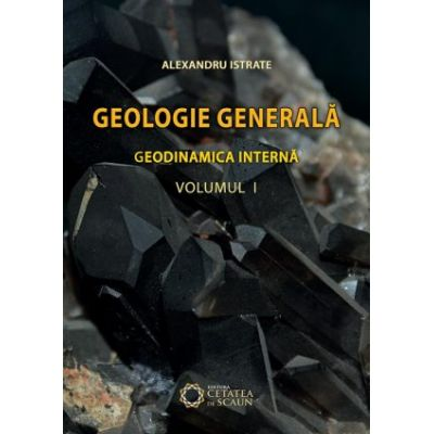Geologie generala. Geodinamica interna, volumul I - Alexandru Istrate