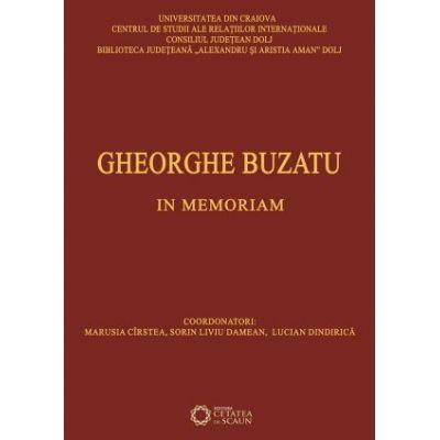 Gheorghe Buzatu. In memoriam - Lucian Dindirica, Marusia Cirstea, Sorin Liviu Damean