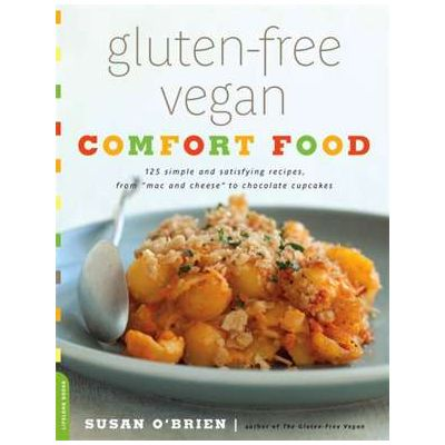 Gluten-Free Vegan Comfort Food: 125 Simple and Satisfying Recipes, from Mac and Cheese to Chocolate Cupcakes - Susan O'Brien