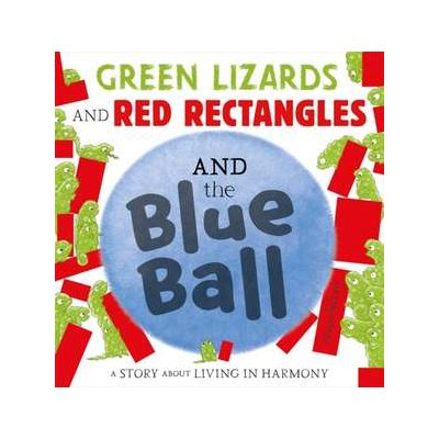 Green Lizards and Red Rectangles and the Blue Ball - Steve Antony